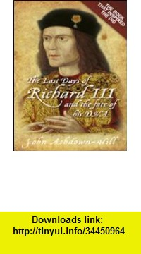 GO Downloads The Last Days of Richard III and the Fate of His DNA John Ashdown-Hill